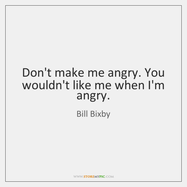Dont Make Me Angry You Wouldnt Like Me When Im Angry Storemypic