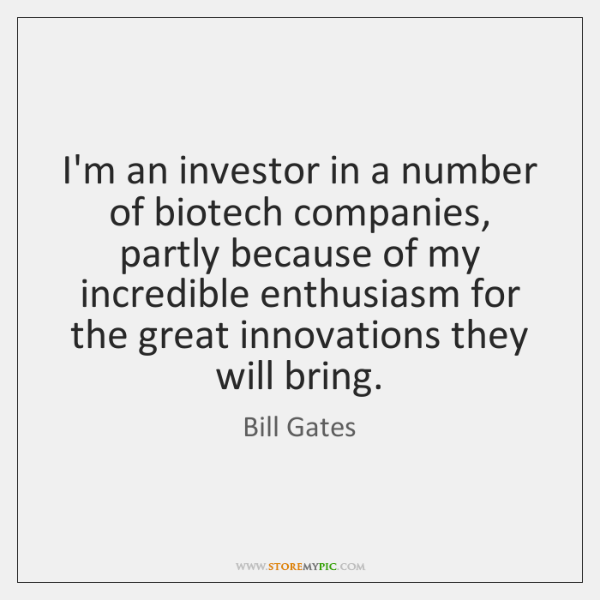 I'm an investor in a number of biotech companies, partly because of ...