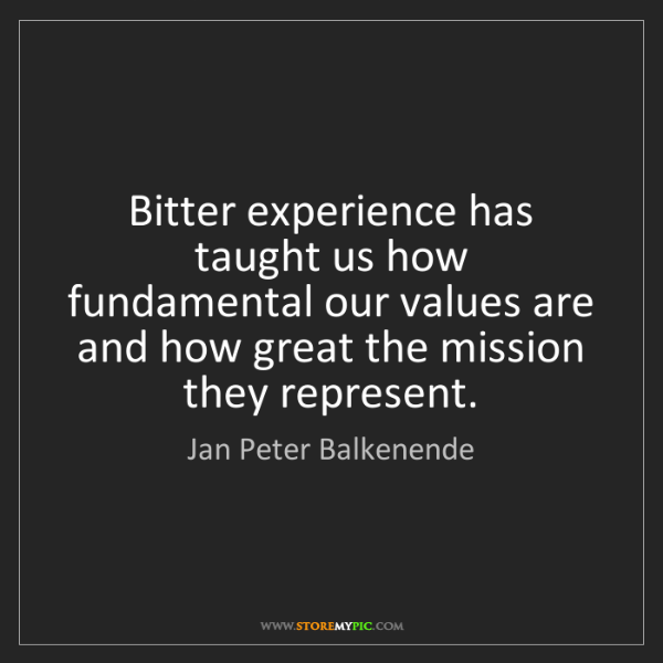 Jan Peter Balkenende: Bitter experience has taught us how fundamental our values...