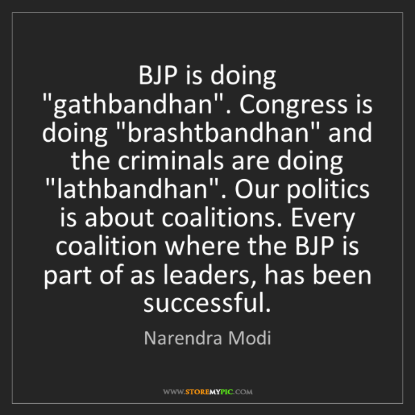 "Narendra Modi: BJP is doing ""gathbandhan"". Congress is doing ""brashtbandhan""..."