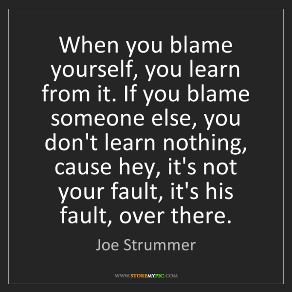 Joe Strummer When You Blame Yourself You Learn From It If You