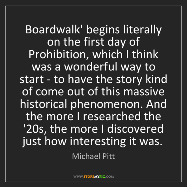 Michael Pitt: Boardwalk' begins literally on the first day of Prohibition,...