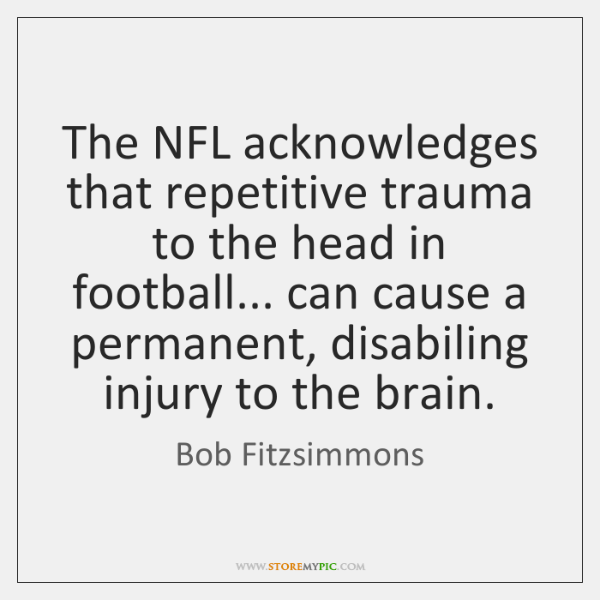 The NFL acknowledges that repetitive trauma to the head in football... can ...