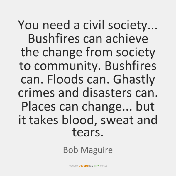 You need a civil society... Bushfires can achieve the change from society ...