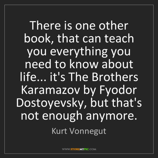 Kurt Vonnegut: There is one other book, that can teach you everything...