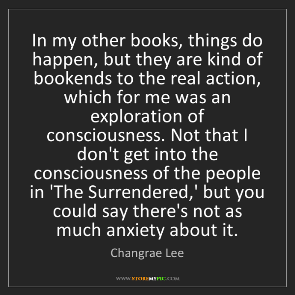 Changrae Lee: In my other books, things do happen, but they are kind...