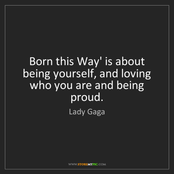Lady Gaga: Born this Way' is about being yourself, and loving who...