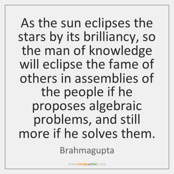 As the sun eclipses the stars by its brilliancy, so the man ...