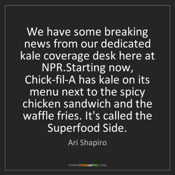 Ari Shapiro: We have some breaking news from our dedicated kale coverage...