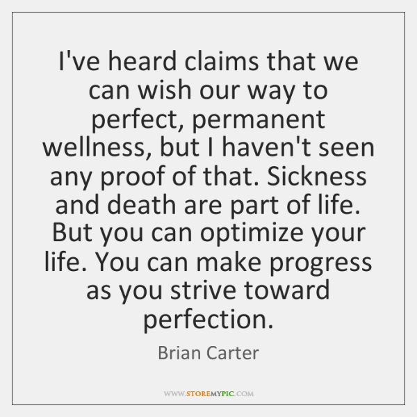 I've heard claims that we can wish our way to perfect, permanent ...