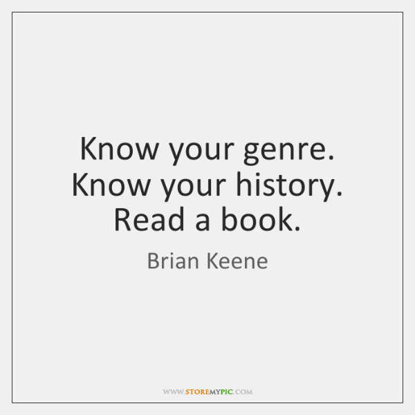 Know your genre. Know your history. Read a book.