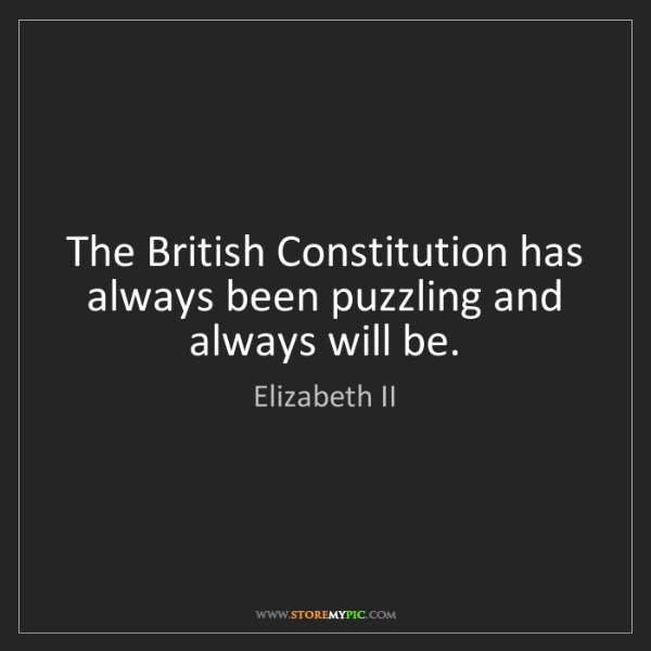 Elizabeth II: The British Constitution has always been puzzling and...