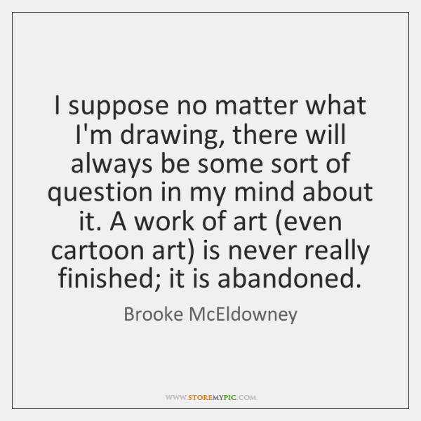 I suppose no matter what I'm drawing, there will always be some ...
