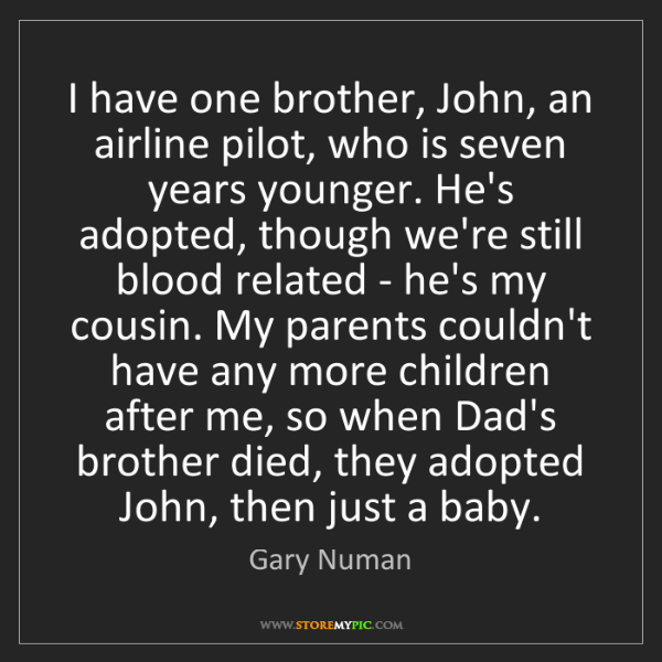 Gary Numan: I have one brother, John, an airline pilot, who is seven...