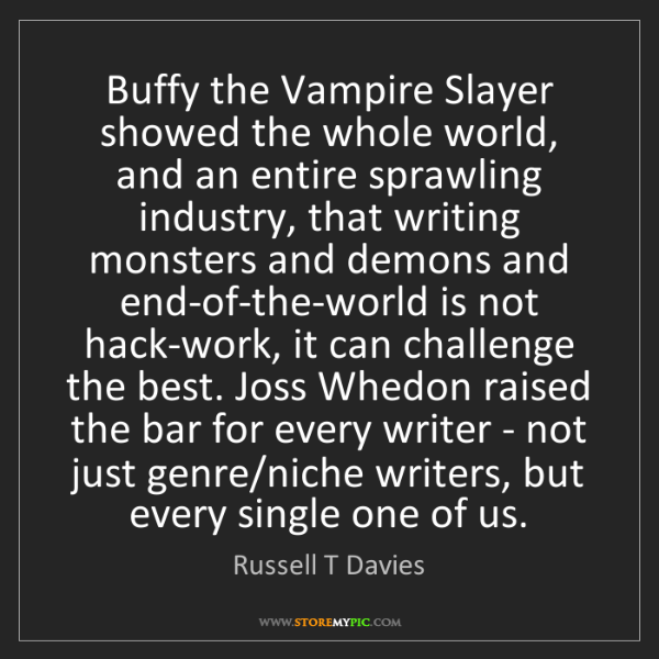 Russell T Davies: Buffy the Vampire Slayer showed the whole world, and...