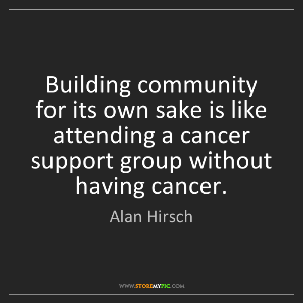 Alan Hirsch: Building community for its own sake is like attending...