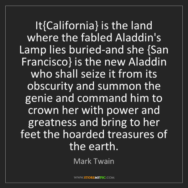Mark Twain: It{California} is the land where the fabled Aladdin's...