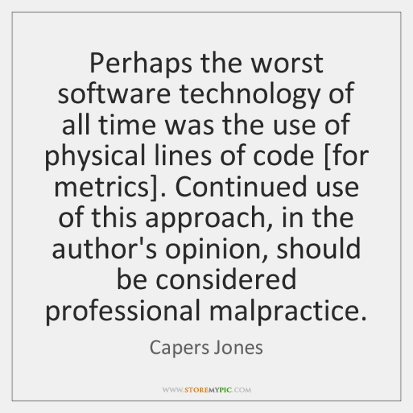 Perhaps the worst software technology of all time was the use of ...