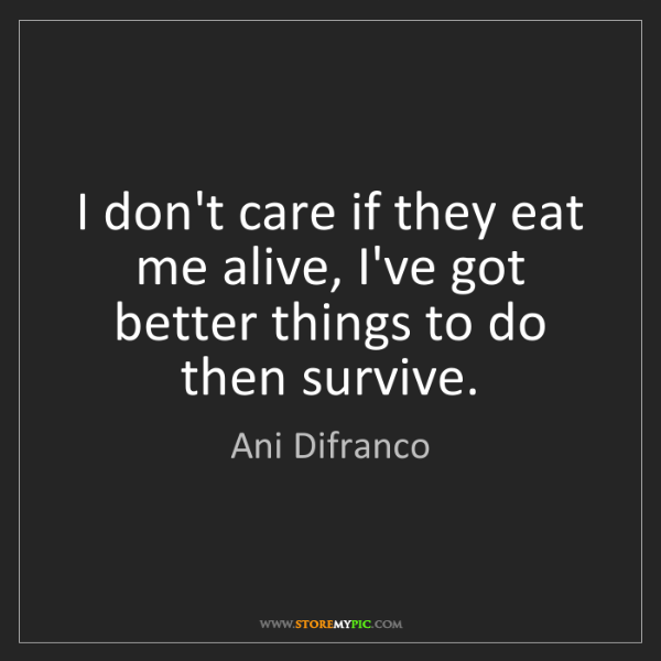 Ani Difranco: I don't care if they eat me alive, I've got better things...