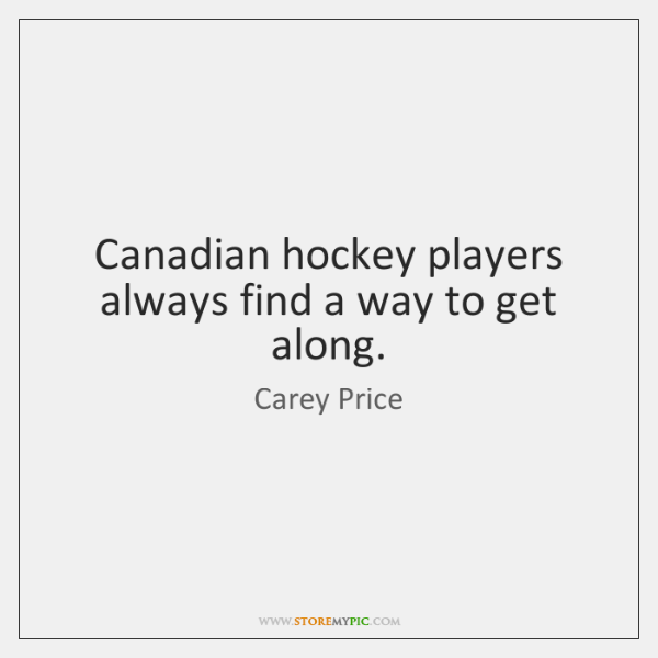 Canadian hockey players always find a way to get along.