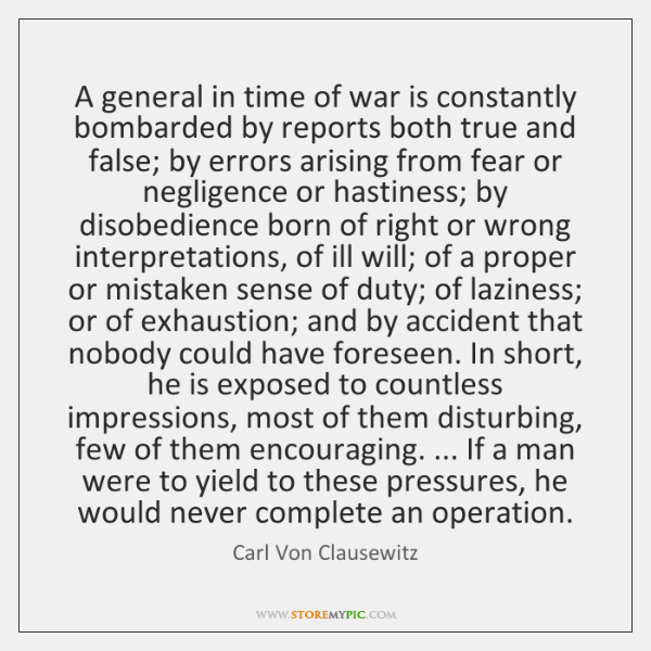A general in time of war is constantly bombarded by reports both ...