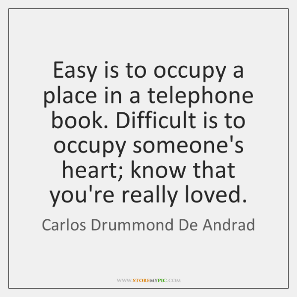 Easy is to occupy a place in a telephone book. Difficult is ...