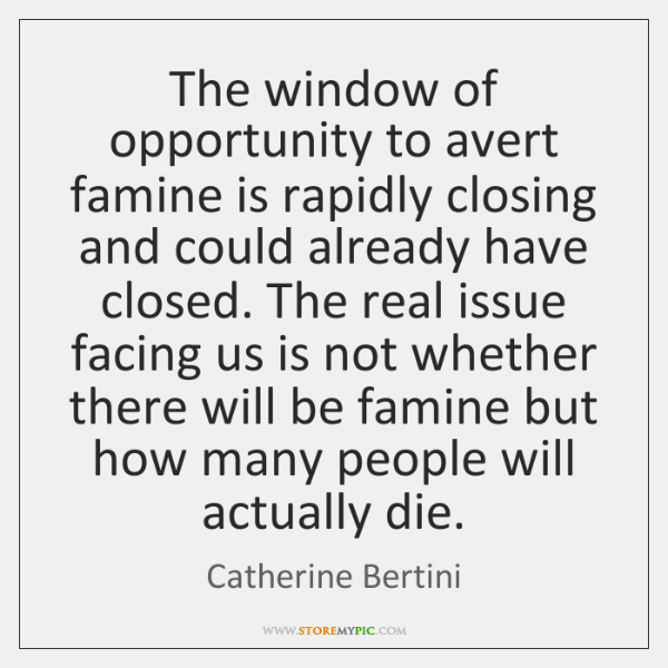 The window of opportunity to avert famine is rapidly closing and could ...