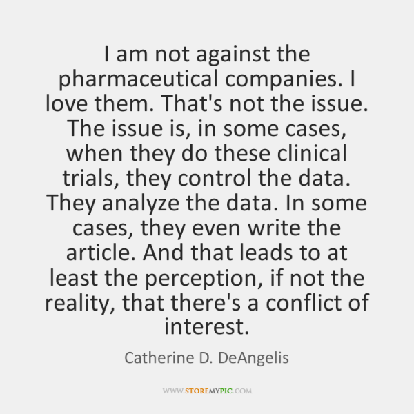 I am not against the pharmaceutical companies. I love them. That's not ...