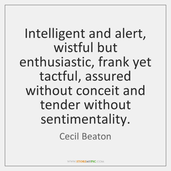Intelligent and alert, wistful but enthusiastic, frank yet tactful, assured without conceit ...