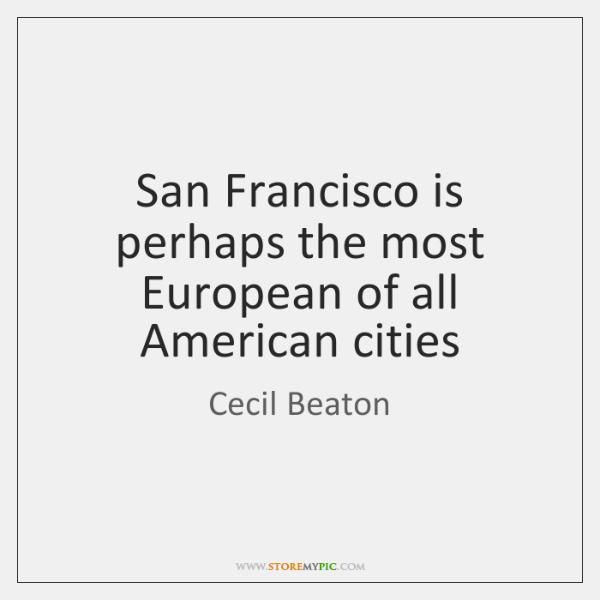 San Francisco is perhaps the most European of all American cities