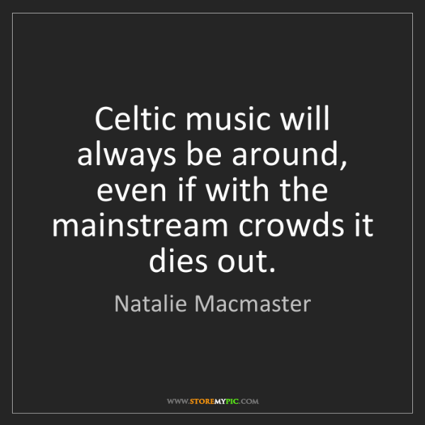 Natalie Macmaster: Celtic music will always be around, even if with the...