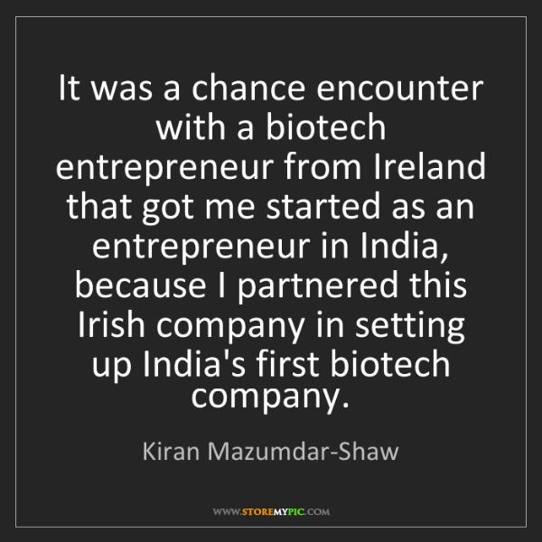 Kiran Mazumdar-Shaw: It was a chance encounter with a biotech entrepreneur...
