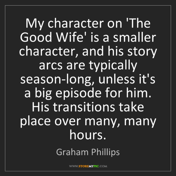 Graham Phillips: My character on 'The Good Wife' is a smaller character,...