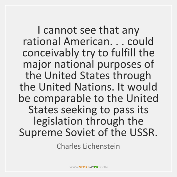 I cannot see that any rational American. . . could conceivably try to fulfill ...