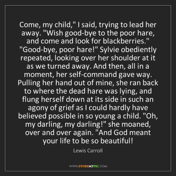"""Lewis Carroll: Come, my child,"""" I said, trying to lead her away. """"Wish..."""