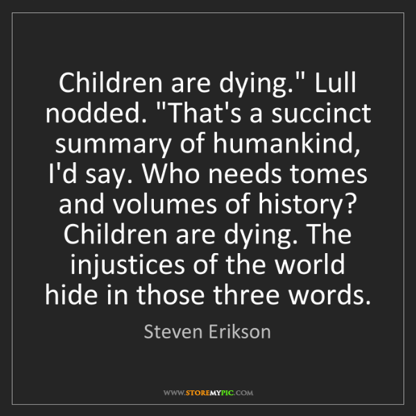 "Steven Erikson: Children are dying."" Lull nodded. ""That's a succinct..."