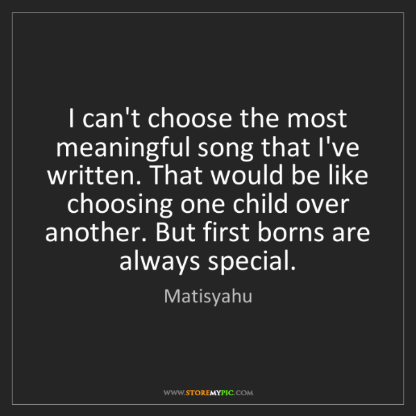 Matisyahu: I can't choose the most meaningful song that I've written....