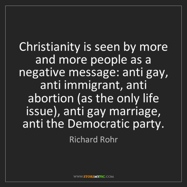 Richard Rohr: Christianity is seen by more and more people as a negative...