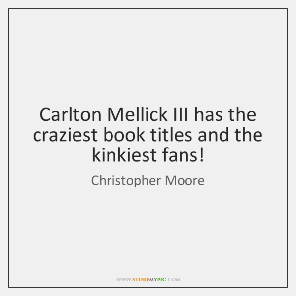 Carlton Mellick III has the craziest book titles and the kinkiest fans!