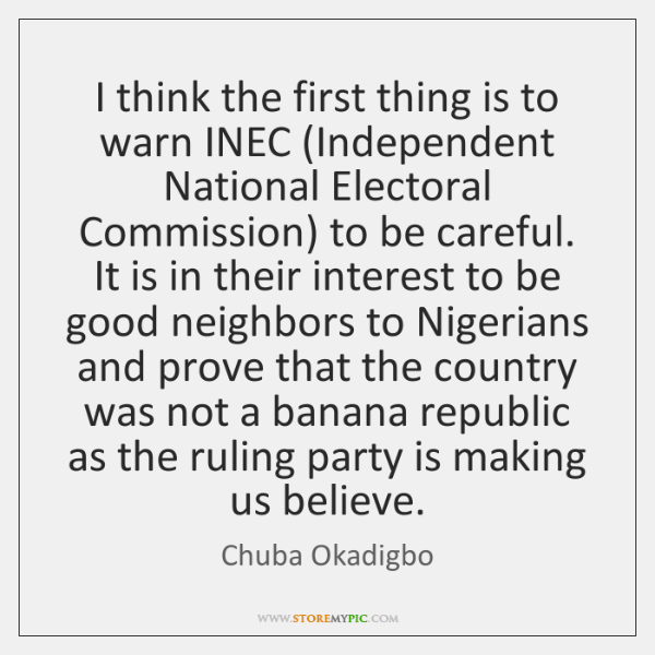 I think the first thing is to warn INEC (Independent National Electoral ...