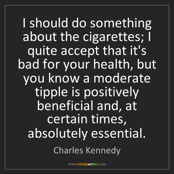 Charles Kennedy: I should do something about the cigarettes; I quite accept...