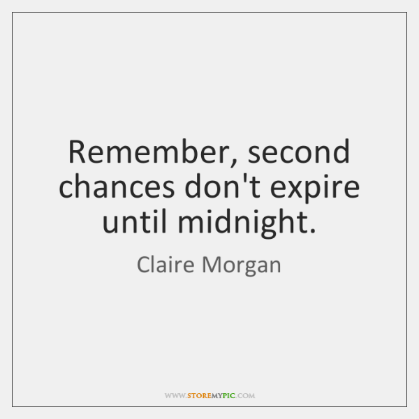 Remember, second chances don't expire until midnight.