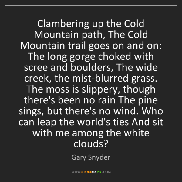 Gary Snyder: Clambering up the Cold Mountain path, The Cold Mountain...