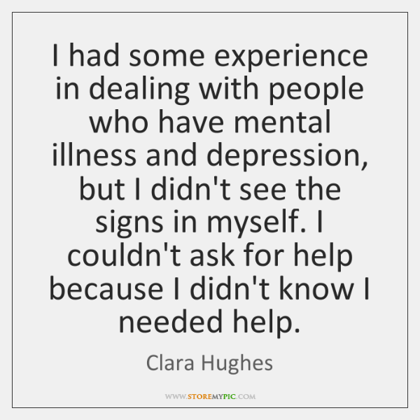 I had some experience in dealing with people who have mental illness ...