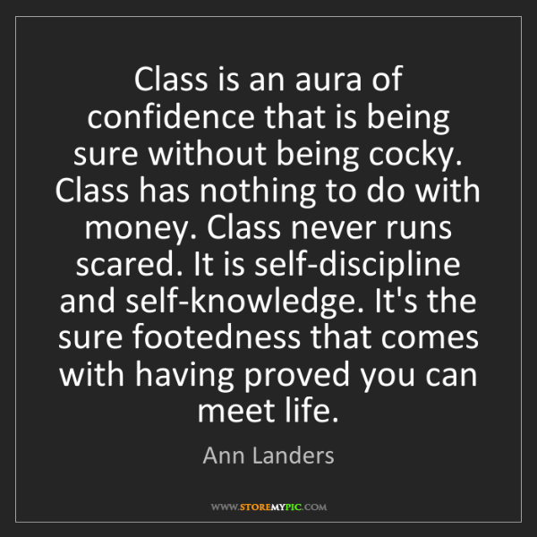 Ann Landers: Class is an aura of confidence that is being sure without...