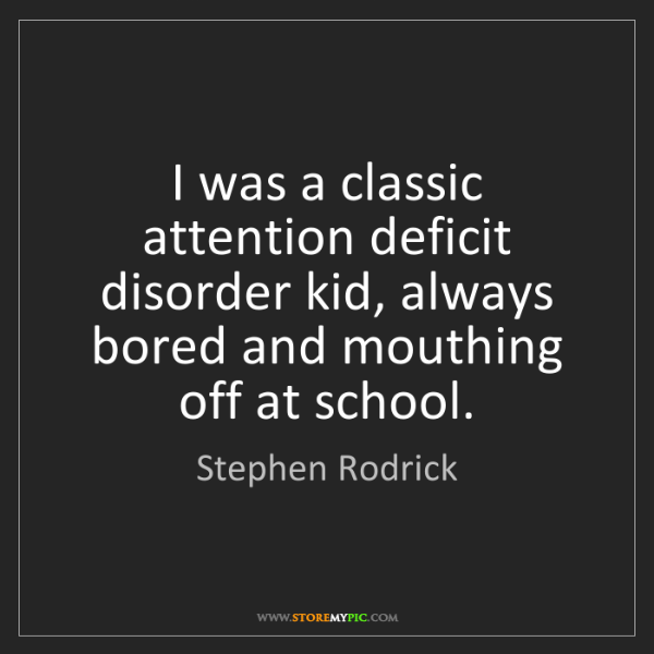 Stephen Rodrick: I was a classic attention deficit disorder kid, always...
