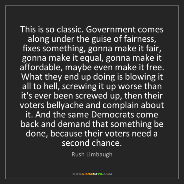 Rush Limbaugh: This is so classic. Government comes along under the...