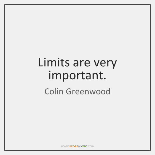 Limits are very important.