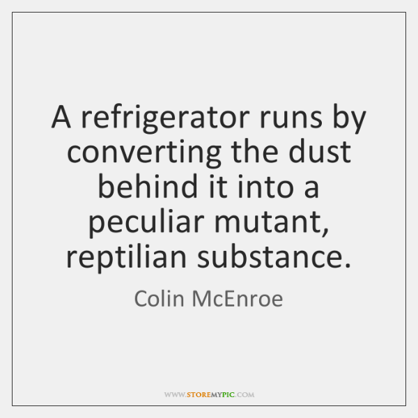 A refrigerator runs by converting the dust behind it into a peculiar ...