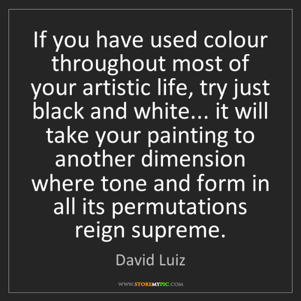 David Luiz: If you have used colour throughout most of your artistic...